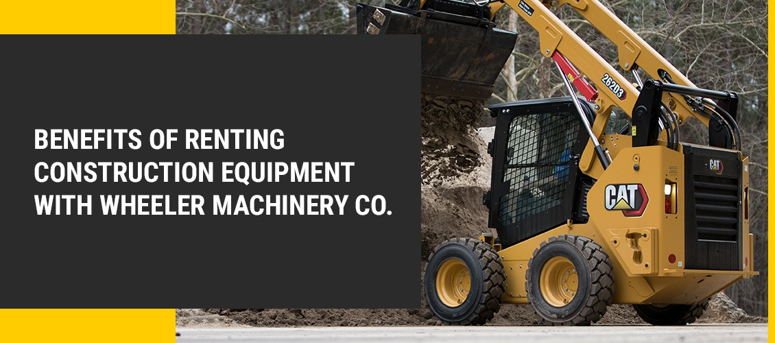 Benefits of Renting Construction Equipment With Wheeler Machinery Co.